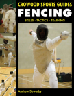 Fencing: Skills, Tactics, Training (Crowood Sports Guides) Cover Image