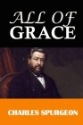 All of Grace: Classic Work by Charles H. Spurgeon, The Prince of Preachers Cover Image