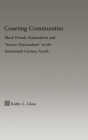 Courting Communities: Black Female Nationalism and Syncre-Nationalism in the Nineteenth Century (Studies in African American History and Culture) Cover Image