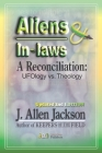 Aliens & In-laws: A Reconciliation: UFOlogy vs. Theology Cover Image