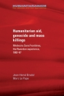 Humanitarian aid, genocide and mass killings: Médecins Sans Frontières, the Rwandan experience, 1982-97 (Humanitarianism: Key Debates and New Approaches) Cover Image
