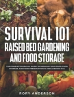 Survival 101 Raised Bed Gardening and Food Storage: The Complete Survival Guide to Growing Your Food, Food Storage, and Food Preservation in 2021 (2 B Cover Image
