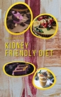 Kidney Friendly Diet: Irresistible Diabetic Friendly Recipes that Will Satisfy your Need for Sweet While Keeping Blood Sugar Under Control Cover Image