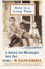 Ever Is a Long Time: A Journey Into Mississippi's Dark Past A Memoir Cover Image