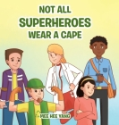 Not All Superheros Wear a Cape Cover Image