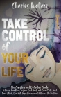 Take Control of Your Life: The Complete and Definitive Guide To Rewire Your Brain, Improve Good Habits and Social Skills, Avoid Panic Attacks, De Cover Image