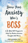 Show Your Anxiety Who's Boss: A Three-Step CBT Program to Help You Reduce Anxious Thoughts and Worry Cover Image