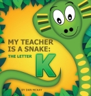 My Teacher is a Snake The Letter K Cover Image