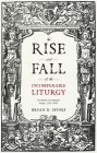 The Rise and Fall of the Incomparable Liturgy: The Book Of Common Prayer, 1559-1906 Cover Image