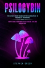 Psilocybin: The Ultimate Guide to Magic Effects Andsafe Use of Psychedelic Mushrooms. How to Make Your Private Cultivation, Tips a Cover Image