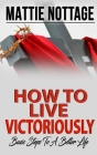 How to Live Victoriously: Basic Steps To A Better Life Cover Image