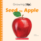 Seed to Apple (Growing Up) (Paperback) (Explore the Life Cycle!) Cover Image