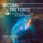 Become the Force Lib/E: 9 Lessons on How to Live as a Jediist Master Cover Image