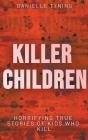 Killer Children: Horrifying True Stories of Kids Who Kill Cover Image