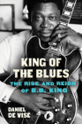King of the Blues: The Rise and Reign of B.B. King Cover Image