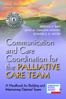 Communication and Care Coordination for the Palliative Care Team: A Handbook for Building and Maintaining Optimal Teams Cover Image