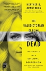 The Valedictorian of Being Dead: My Struggle with Suicidal Depression Cover Image