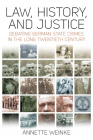 Law, History, and Justice: Debating German State Crimes in the Long Twentieth Century Cover Image