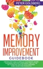 Memory Improvement Guidebook: Step-By-Step Guide to Improve Your Memory, Rewire Your Brain, and Stop Overthinking. Find Out the Key to Realize Your Cover Image