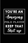 You're An Amazing Polo Player. Keep That Shit Up.: Blank Lined Funny Polo Player Journal Notebook Diary - Perfect Gag Birthday, Appreciation, Thanksgi Cover Image