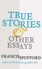 True Stories: And Other Essays Cover Image