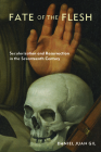 Fate of the Flesh: Secularization and Resurrection in the Seventeenth Century Cover Image