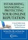 Establishing, Managing and Protecting Your Online Reputation: A Social Media Guide for Physicians and Medical Practices Cover Image