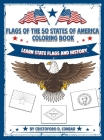 Flags of the 50 States of America Coloring Book: A Coloring Book for Kids and Adults Complete with the Unique Story Behind Each State Flag Cover Image