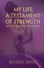 My Life, a Testament of Strength: How to Triumph While Waiting Cover Image