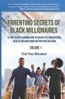 Parenting Secrets of Black Millionaires: 6 True Stories Showing How To Unlock the Generational Wealth-Building Power Within Your Children Cover Image