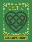 Celtic Coloring Book: For Adults Beautiful Designs Patterns Crosses Mandalas Threes Animals Cover Image