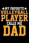 My Favorite Volleyball Player Calls Me Dad: Volleyball Journal Notebook - Volleyball Lover Gifts - Volleyball Player Notebook Journal - Volleyball Coa Cover Image