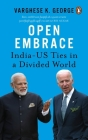 Open Embrace: India-US Ties in a Divided World Cover Image