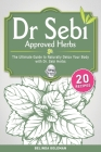 Dr. Sebi Approved Herbs: The Ultimate Guide to Naturally Detox Your Body with Dr. Sebi Herbs Cover Image