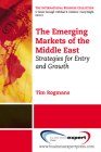 The Emerging Markets of the Middle East: Strategies for Entry and Growth (International Business Collection) Cover Image