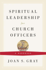 Spiritual Leadership for Church Officers: A Handbook Cover Image