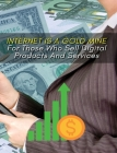 Internet Is a Gold Mine for Those Who Sell Digital Products and Services ! (Rigid Cover Version): This Book Will Show You How To Start An Online Busin Cover Image