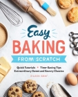 Easy Baking from Scratch: Quick Tutorials Time-Saving Tips Extraordinary Sweet and Savory Classics Cover Image