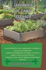 Jardinería de Cama Elevada: La guía definitiva para principiantes, aprender a cultivar un exuberante jardín en contenedores de madera, plástico o Cover Image