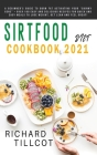 Sirtfood Diet Cookbook 2021: A Beginner's Guide To Burn Fat Activating Your