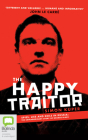 The Happy Traitor: Spies, Lies and Exile in Russia: The Extraordinary Story of George Blake Cover Image