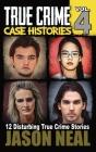 True Crime Case Histories - Volume 4: 12 Disturbing True Crime Stories Cover Image