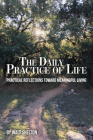 The Daily Practice of Life: Practical Reflections Toward Meaningful Living Cover Image