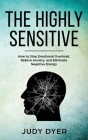 The Highly Sensitive: How to Stop Emotional Overload, Relieve Anxiety, and Eliminate Negative Energy Cover Image