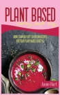 Plant Based Cooking Made Easy: Over 50 Super Healthy Ideas For Your Green Meals Cover Image