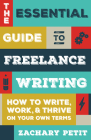The Essential Guide to Freelance Writing: How to Write, Work, and Thrive on Your Own Terms Cover Image