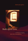 Built Upon Love: Architectural Longing After Ethics and Aesthetics Cover Image