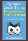 25 Music Coach Tips for Independent Music Artists: If you're tired of being a struggling artist, then these 25 tips are for you! Cover Image