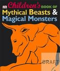 Children's Book of Mythical Beasts and Magical Monsters: An Introduction to Fascinating Myths and Legends from Around the World Cover Image