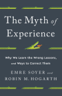 The Myth of Experience: Why We Learn the Wrong Lessons, and Ways to Correct Them Cover Image